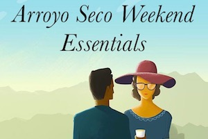 Arroyo Seco Weekend Essentials: Everything You Need to Bring