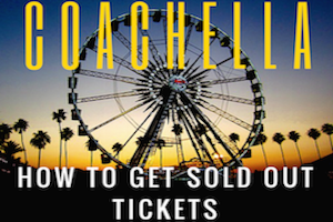 How To Get Sold Out Coachella Tickets